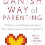 [PDF] [EPUB] The Danish Way of Parenting: What the Happiest People in the World Know About Raising Confident, Capable Kids Download