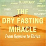 [PDF] [EPUB] The Dry Fasting Miracle: From Deprive to Thrive Download