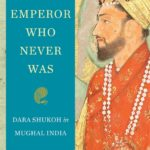 [PDF] [EPUB] The Emperor Who Never Was: Dara Shukoh in Mughal India Download