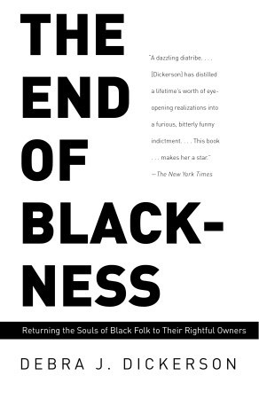 [PDF] [EPUB] The End of Blackness: Returning the Souls of Black Folk to Their Rightful Owners Download by Debra J. Dickerson