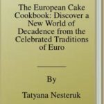 [PDF] [EPUB] The European Cake Cookbook: Discover a New World of Decadence from the Celebrated Traditions of European Baking Download