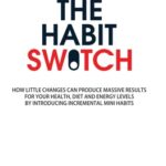 [PDF] [EPUB] The Habit Switch: How Little Changes Can Produce Massive Results for Your Health, Diet and Energy Levels by Introducing Incremental Mini Habits Download