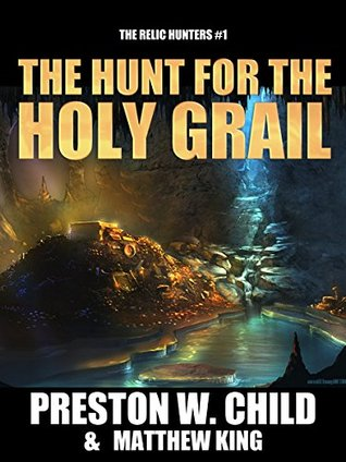 [PDF] [EPUB] The Hunt for the Holy Grail (The Relic Hunters #1) Download by Preston W. Child