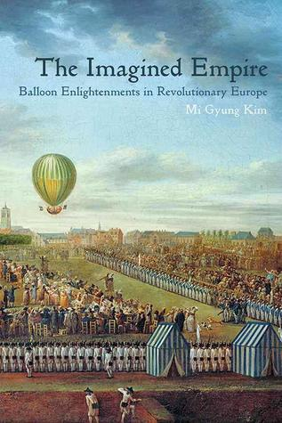 [PDF] [EPUB] The Imagined Empire: Balloon Enlightenments in Revolutionary Europe Download by Mi Gyung Kim