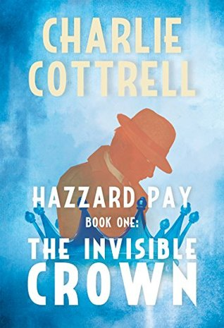[PDF] [EPUB] The Invisible Crown (Hazzard Pay Book 1) Download by Charlie Cottrell