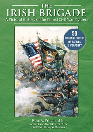 [PDF] [EPUB] The Irish Brigade: A Pictorial History of the Famed Civil War Fighters Download by Russ A. Pritchard
