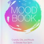 [PDF] [EPUB] The Mood Book: Crystals, Oils, and Rituals to Elevate Your Spirit Download