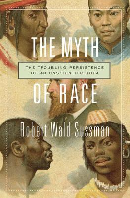 [PDF] The Myth of Race: The Troubling Persistence of an Unscientific Idea Download by Robert Wald Sussman