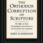 [PDF] [EPUB] The Orthodox Corruption of Scripture: The Effect of Early Christological Controversies on the Text of the New Testament Download