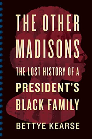 [PDF] [EPUB] The Other Madisons: The Lost History of a President's Black Family Download by Bettye Kearse