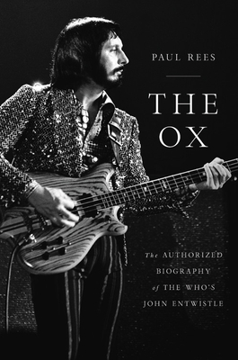 [PDF] [EPUB] The Ox: The Authorized Biography of The Who's John Entwistle Download by Paul Rees