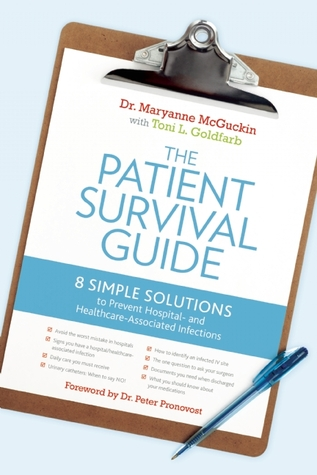 [PDF] [EPUB] The Patient Survival Guide: 8 Simple Solutions to Prevent Hospital- and Healthcare-Associated Infections Download by Maryanne McGuckin