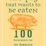 [PDF] [EPUB] The Pig That Wants to Be Eaten: 100 Experiments for the Armchair Philosopher Download