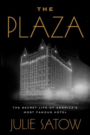 [PDF] [EPUB] The Plaza: The Secret Life of America's Most Famous Hotel Download by Julie Satow