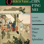 [PDF] [EPUB] The Plum in the Golden Vase Or, Chin P'Ing Mei, Volume Three: The Aphrodisiac Download