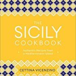 [PDF] [EPUB] The Sicily Cookbook: Authentic Recipes from a Mediterranean Island Download