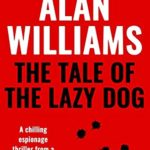 [PDF] [EPUB] The Tale of the Lazy Dog: A chilling espionage thriller from a master of the genre (Charles Pol Espionage Thrillers Book 2) Download
