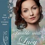 [PDF] [EPUB] The Trouble with Lucy (The Belles of Wyoming Book 38) Download
