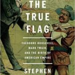 [PDF] [EPUB] The True Flag: Theodore Roosevelt, Mark Twain, and the Birth of American Empire Download