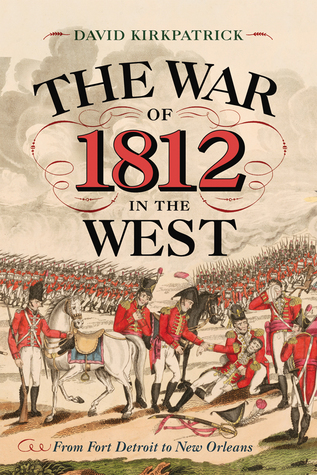 [PDF] [EPUB] The War of 1812 in the West: From Fort Detroit to New Orleans Download by David Kirkpatrick