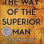 [PDF] [EPUB] The Way of the Superior Man: A Spiritual Guide to Mastering the Challenges of Women, Work, and Sexual Desire Download