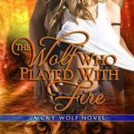 [PDF] [EPUB] The Wolf Who Played With Fire (Cry Wolf, #2) Download