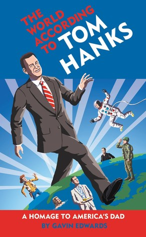[PDF] [EPUB] The World According to Tom Hanks: The Life, the Obsessions, the Good Deeds of America's Most Decent Guy Download by Gavin Edwards
