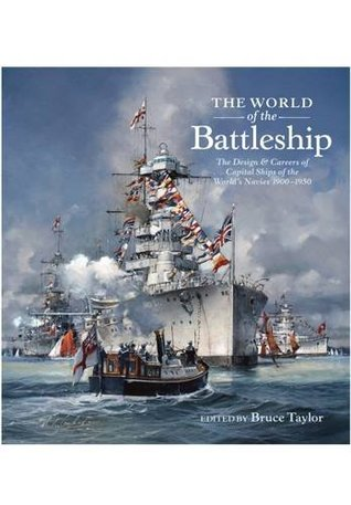 [PDF] [EPUB] The World of the Battleship: The Design and Careers of Capital Ships of the World's Navies 1900-1950 Download by Bruce Taylor
