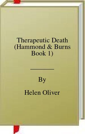 [PDF] [EPUB] Therapeutic Death (Hammond and Burns Book 1) Download by Helen Oliver