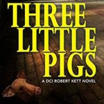 [PDF] [EPUB] Three Little Pigs: A Terrifying British Crime Thriller (DCI Kett Crime Thrillers Book 3) Download
