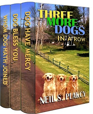 [PDF] [EPUB] Three More Dogs in a Row (Golden Retriever Mysteries #4-6) Download by Neil S. Plakcy