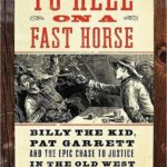 [PDF] [EPUB] To Hell on a Fast Horse: Billy the Kid, Pat Garrett, and the Epic Chase to Justice in the Old West Download