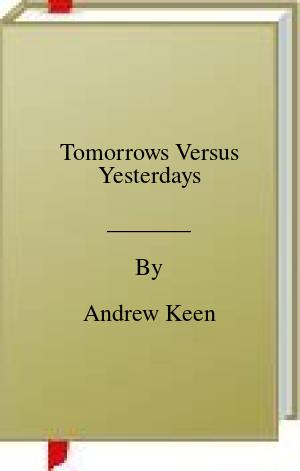 [PDF] [EPUB] Tomorrows Versus Yesterdays Download by Andrew Keen