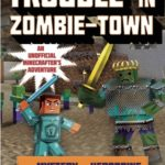 [PDF] [EPUB] Trouble in Zombie-town: The Mystery of Herobrine: Book One: A Gameknight999 Adventure: An Unofficial Minecrafter?s Adventure Download