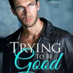 [PDF] [EPUB] Trying To Be Good Download