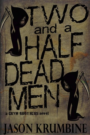 [PDF] [EPUB] Two and a Half Dead Men (The Grym Brothers) Download by Jason Krumbine