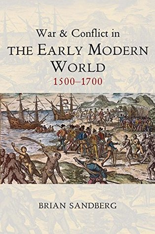 [PDF] [EPUB] War and Conflict in the Early Modern World: 1500 - 1700 (War and Conflict Through the Ages) Download by Brian Sandberg