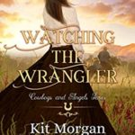 [PDF] [EPUB] Watching the Wrangler (Cowboys and Angels, #42) Download