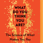 [PDF] [EPUB] What Do You Think You Are?: The Science of What Makes You You Download
