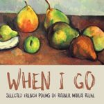 [PDF] [EPUB] When I Go: Selected French Poems of Rainer Maria Rilke Download