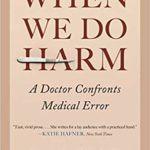 [PDF] [EPUB] When We Do Harm: A Doctor Confronts Medical Error Download