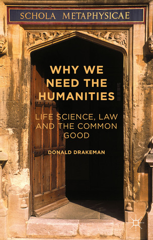 [PDF] [EPUB] Why We Need the Humanities: Life Science, Law and the Common Good Download by Donald Drakeman