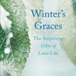 [PDF] [EPUB] Winter's Graces: The Surprising Gifts of Later Life Download