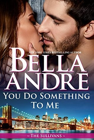 [PDF] [EPUB] You Do Something to Me (New York Sullivans #3, The Sullivans, #17) Download by Bella Andre