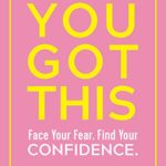[PDF] [EPUB] You Got This: Face Your Fear. Find Your Confidence. Download