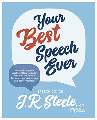 [PDF] [EPUB] Your Best Speech Ever: The ultimate public speaking How To Guide featuring the Speech Formula a proven design and delivery system. Download by J.R. Steele