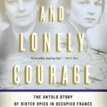 [PDF] [EPUB] A Cool and Lonely Courage: The Untold Story of Sister Spies in Occupied France Download