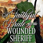 [PDF] [EPUB] A Faithful Bride For The Wounded Sheriff: Historical Western Mail Order Bride Romance (Bear Creek Brides Book 2) Download