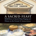 [PDF] [EPUB] A Sacred Feast: Reflections on Sacred Harp Singing and Dinner on the Ground Download