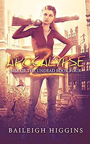 [PDF] [EPUB] Apocalypse Z: Book 4 (Rise of the Undead) Download by Baileigh Higgins